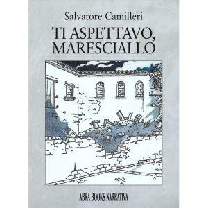 Salvatore Camilleri, TI ASPETTAVO, MARESCIALLO - Narrativa