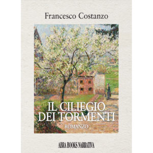 Francesco Costanzo, IL CILIEGIO DEI TORMENTI - Romanzo