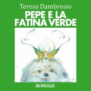 Teresa Dambrosio, PEPE E LA  FATINA VERDE - Fiaba illustrata
