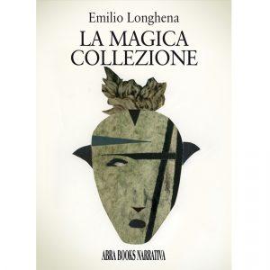 Emilio Longhena, LA MAGICA COLLEZIONE - Narrativa
