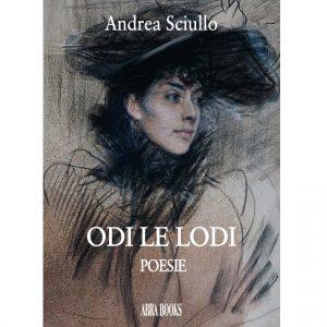 Andrea Sciullo, ODI LE LODI - Poesie