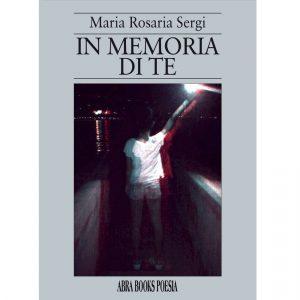 Maria Rosaria Sergi, IN MEMORIA  DI TE - Poesia