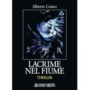 Alberto Cuneo, LACRIME  NEL FIUME - THRILLER