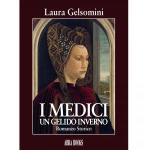 Laura Gelsomini, I MEDICI - UN GELIDO INVERNO - Romanzo Storico