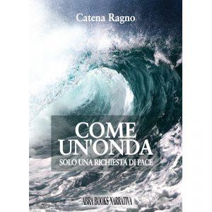 Catena Ragno, COME UN'ONDA - Solo una richiesta di pace - Narrativa