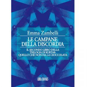 Emma Zambelli, LE CAMPANE DELLA DISCORDIA - Il secondo libro della trilogia di Kurt68: quello che non ha la cioccolata
