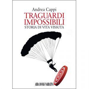 Andrea Cappi, TRAGUARDI  IMPOSSIBILI - Storia di vita vissuta