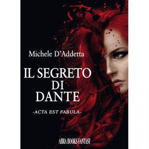 Michele D'Addetta, IL SEGRETO  DI  DANTE - Acta Est Fabula - Fantasy