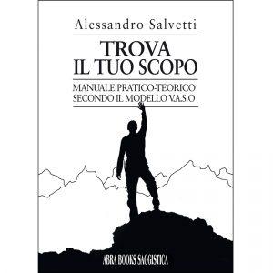 Alessandro Salvetti, TROVA  IL TUO SCOPO - Manuale pratico-teorico secondo il modello V.A.S.O