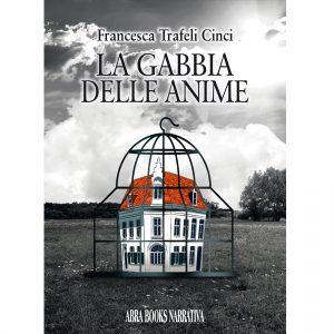 Francesca Trafeli Cinci, LA GABBIA  DELLE ANIME - NARRATIVA