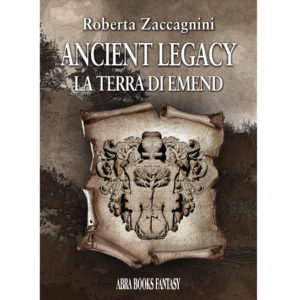Roberta Zaccagnini , ANCIENT LEGACY - LA TERRA DI EMEND - Fantasy
