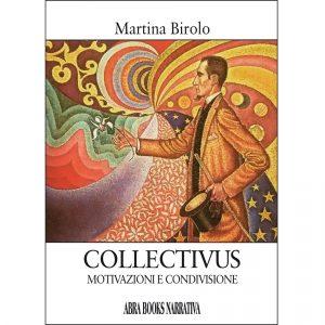 Martina Birolo, COLLECTIVUS Motivazioni e condivisione - Narrativa