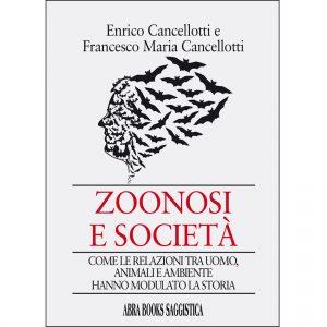 Enrico e  Francesco Maria Cancellotti, ZOONOSI E SOCIETÀ - VIAGGIO NELLA STORIA DALLE PRIME PANDEMIE AI CORONAVIRUS - Saggistica