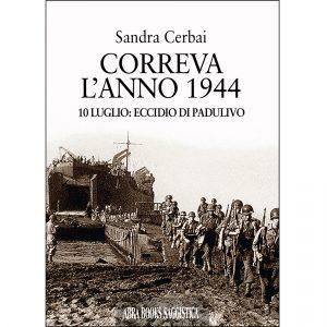 Sandra Cerbai, CORREVA  L'ANNO 1944 - 10 LUGLIO: ECCIDIO DI PADULIVO - Saggistica
