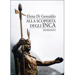 Elena Di Gesualdo, ALLA SCOPERTA  DEGLI INCA - Narrativa