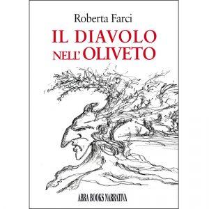 Roberta Farci, IL DIAVOLO   NELL' OLIVETO - Narrativa