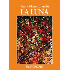 Anna Maria Bianchi, LA LUNA - Saggistica