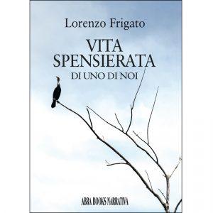 Lorenzo Frigato, VITA SPENSIERATA DI UNO DI NOI - Narrativa