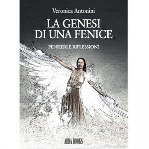 Veronica Antonini, LA GENESI  DI UNA FENICE - Pensieri e Riflessioni