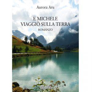 Aurora Aru, E MICHELE VIAGGIÒ SULLA TERRA - Narrativa