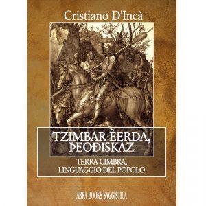 Cristiano D'Incà, TZIMBAR ÈERDA, ÞEOÐISKAZ - Terra Cimbra,  Linguaggio del Popolo - Saggistica