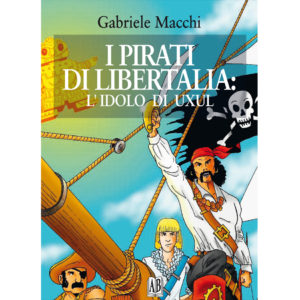Gabriele Macchi, I PIRATI DI LIBERTALIA:  L'IDOLO DI UXUL - Fantasy