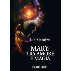 Lia Siandre, MARY: TRA AMORE E MAGIA - Narrativa