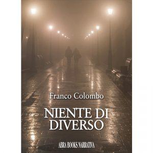 Franco Colombo, NIENTE DI  DIVERSO - Narrativa