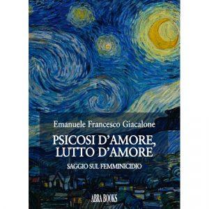 Emanuele Francesco Giacalone, PSICOSI D'AMORE,  LUTTO D'AMORE - Saggio sul femminicidio