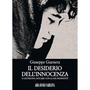 Giuseppe Giarnera, IL DESIDERIO  DELL'INNOCENZA - Narrativa