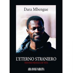 Dara Mbengue, L'ETERNO STRANIERO - TESTIMONIANZA DI VITA - Narrativa