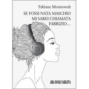 Fabiana Mounowah, SE FOSSI NATA MASCHIO MI SAREI CHIAMATA  FABRIZIO… - Narrativa
