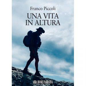 Franco Piccoli, UNA VITA  IN ALTURA - Narrativa